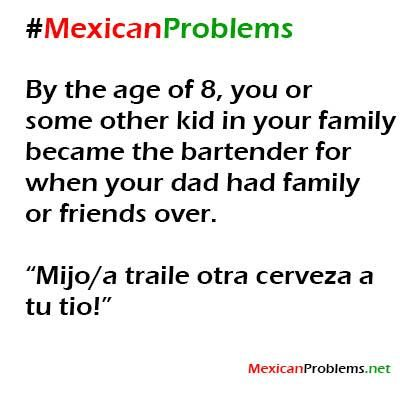 Mexican Problem #3560 - Mexican Problems *or rednecks! my 8 year old is my hubbys bartender! lol