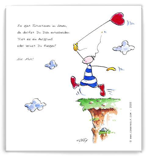 Manchmal muss man springen, ohne recht zu wissen wo man landen wird ... meine Cartoons entspringen meinem Lebensgefühl, sind sozusagen Momentaufnahmen meines Erlebens und verbinden mich mit vielen anderen Menschen, die sich darin wieder finden. Alles wird gleich leichter, wenn man das Gefühl hat nicht alleine damit zu sein, oder? ;-)