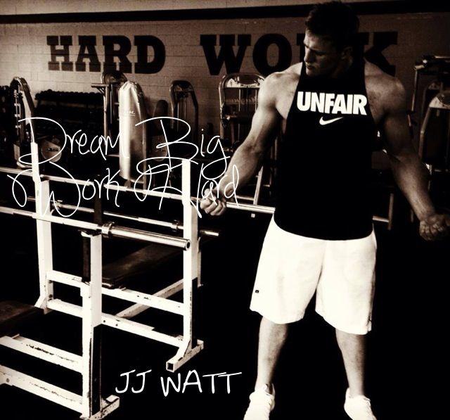 Dream Big Work Hard... JJ Watt
