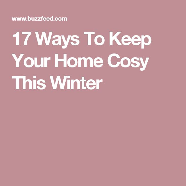 17 Ways To Keep Your Home Cosy This Winter