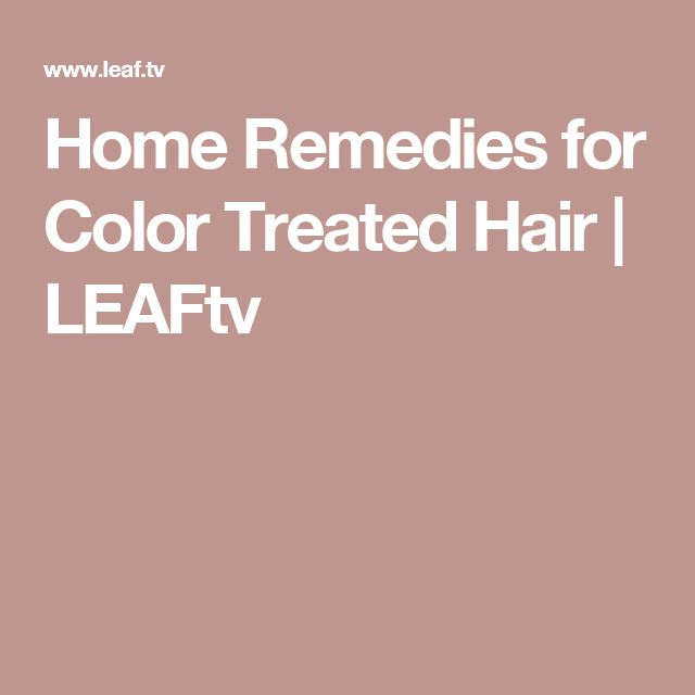 Home Remedies for Color Treated Hair | LEAFtv