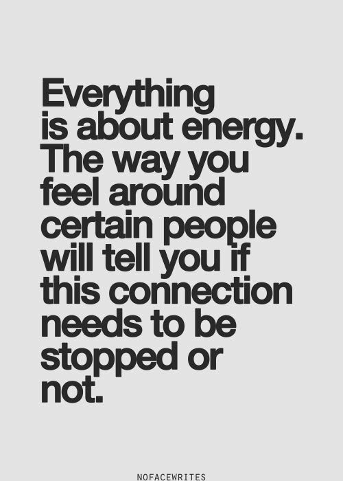 Everything is about energy. The way you feel around certain people will tell you…