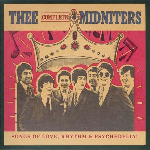 THEE MIDNITERS - THEE COMPLETE MIDNITERS: SONGS OF LOVE, RHYTHM AND PSYCHEDELIA