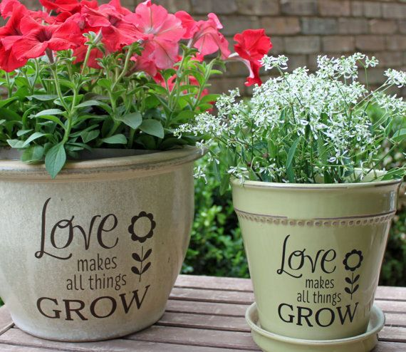 Gift Plants And Plant Ideas Perfect Container Garden For You: DIY Flower Pot Decal / Love Makes All Things Grow / Spring