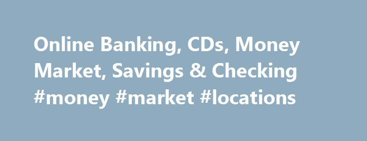 Online Banking, CDs, Money Market, Savings & Checking #money #market #locations http://colorado.remmont.com/online-banking-cds-money-market-savings-checking-money-market-locations/  # Business Solutions Terms Privacy A few things you should know Ally Financial Inc. (NYSE: ALLY) is a leading digital financial services company and a top 25 U.S. financial holding company offering financial products for consumers, businesses, automotive dealers and corporate clients. Ally Bank, the company's…