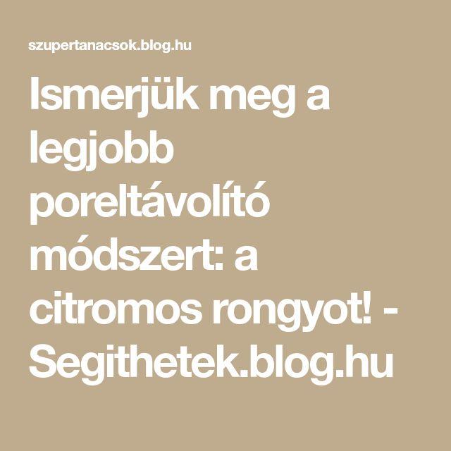 Ismerjük meg a legjobb poreltávolító módszert: a citromos rongyot! - Segithetek.blog.hu