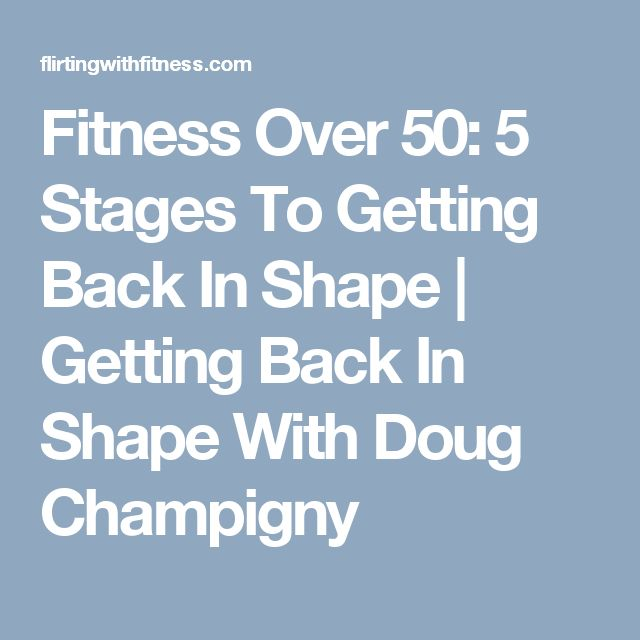Fitness Over 50: 5 Stages To Getting Back In Shape | Getting Back In Shape With Doug Champigny
