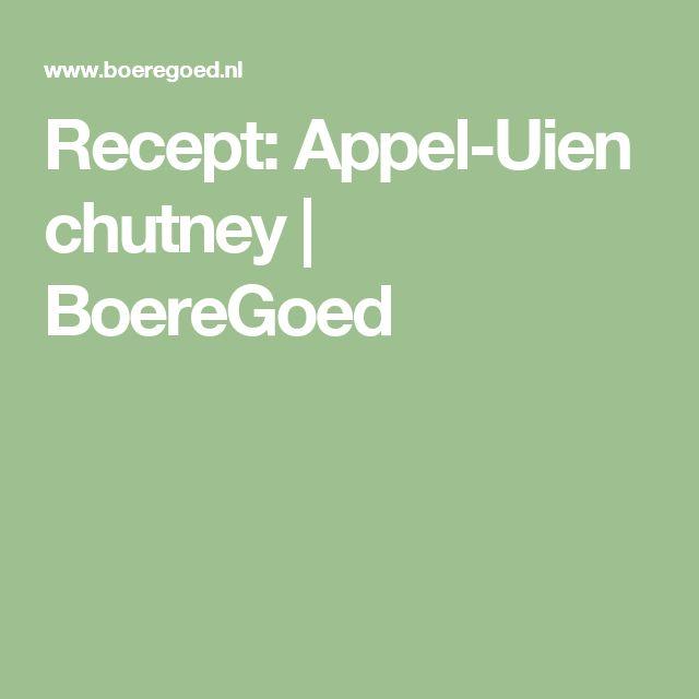 Recept: Appel-Uien chutney | BoereGoed