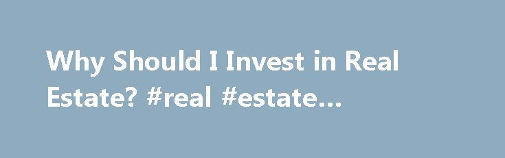 Why Should I Invest in Real Estate? #real #estate #licensing http://real-estate.remmont.com/why-should-i-invest-in-real-estate-real-estate-licensing/  #real estate investing # Why Should I Invest in Real Estate? By James Kimmons. Real Estate Business Expert Jim Kimmons has many years of experience as a real estate agent and broker in three states, and serves as a consultant to other real estate professionals on using technology to improve their marketing and office management.… Read More…