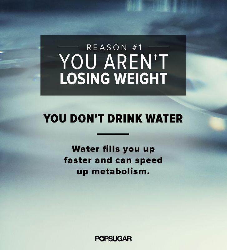 Water helps you fight fatigue and hunger and boosts your metabolism, so drink up!  Then click to find out more reasons you're not losing weight.