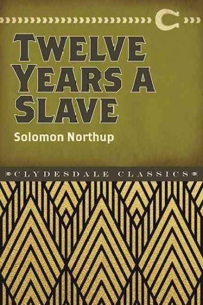 Twelve Years a Slave: Narrative of Solomon Northup, a Citizen of New-york, Kidnapped in Washington City in 1841, ...