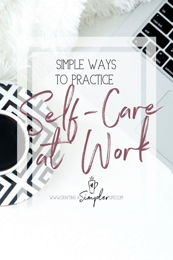 7 simple things you can do each day at work to practice self-care. Learn how to boost your mood and productivity by making a few small changes.