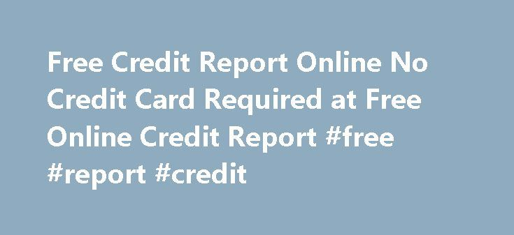 Free Credit Report Online No Credit Card Required at Free Online Credit Report #free #report #credit http://credit.remmont.com/free-credit-report-online-no-credit-card-required-at-free-online-credit-report-free-report-credit/  #free online credit report no credit card required # Free Credit Report Online No Credit Card Required Credit Card Application Read More...The post Free Credit Report Online No Credit Card Required at Free Online Credit Report #free #report #credit appeared first on…