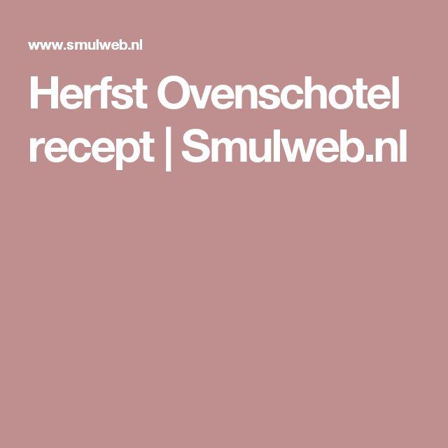 Herfst Ovenschotel recept | Smulweb.nl
