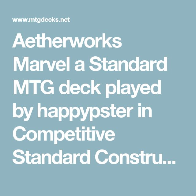 Aetherworks Marvel a Standard MTG deck played by happypster in Competitive Standard Constructed League - MTGDECKS.NET    MTGDECKS.NET, be the best deck builder and beat the metagame!