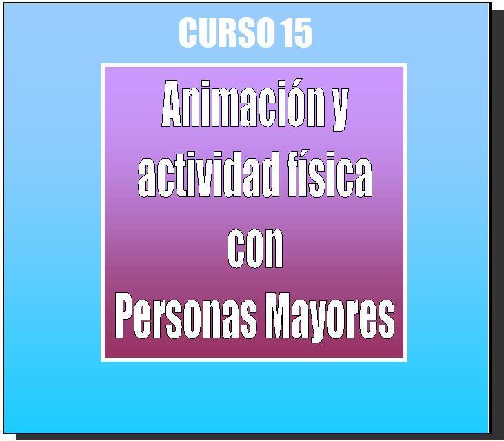 FORMACION A DISTANCIA DE EDUCADORES Y ANIMADORES: Curso Animacion y atividad fisica con Personas Mayores