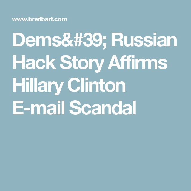 Dems' Russian Hack Story Affirms Hillary Clinton E-mail Scandal