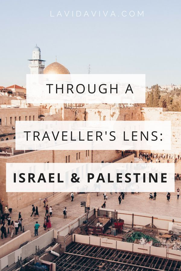 Through A Traveller S Lens Israel And Palestine Travel Middle East Destinations North Africa Travel