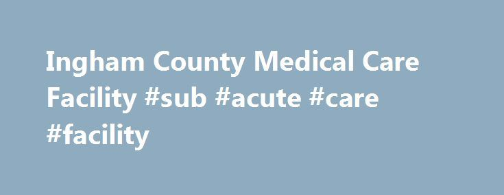Ingham County Medical Care Facility #sub #acute #care #facility http://kansas.remmont.com/ingham-county-medical-care-facility-sub-acute-care-facility/  Dedicated to Improving Lives Our Delicious Dining Dobie Road is dedicated to providing pleasing, healthy meals which provide nutrition and enjoyment. Our menu is designed and maintained by our Director and Registered Dietitian in accordance with guidelines from the American Diabetes Association, American Dietetic Association and the American…