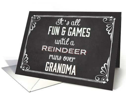 Chalkboard Funny Card, It's all fun and Games until a Reindeer runs over Grandma. This card is also available in Portrait style Great Christmas Card