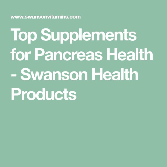 Top Supplements for Pancreas Health - Swanson Health Products