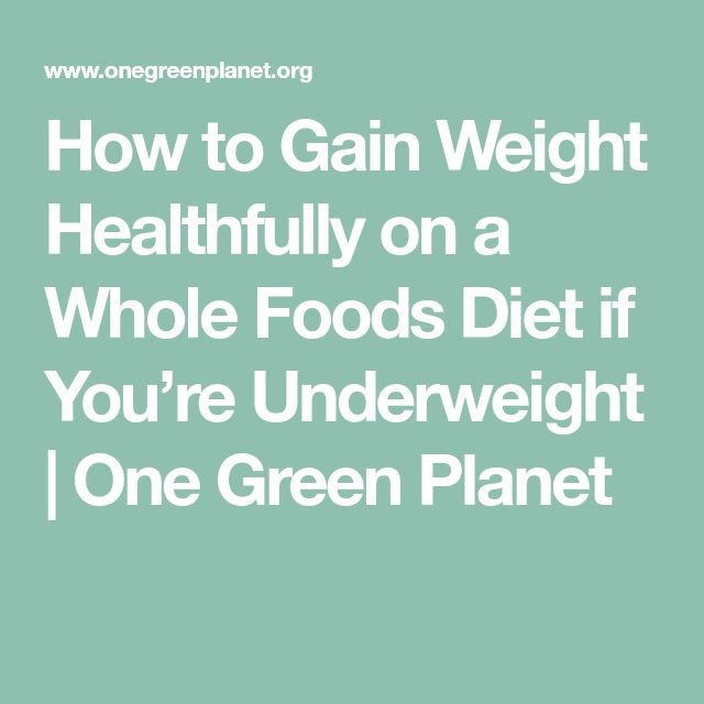 How to Gain Weight Healthfully on a Whole Foods Diet if You're Underweight | One Green Planet