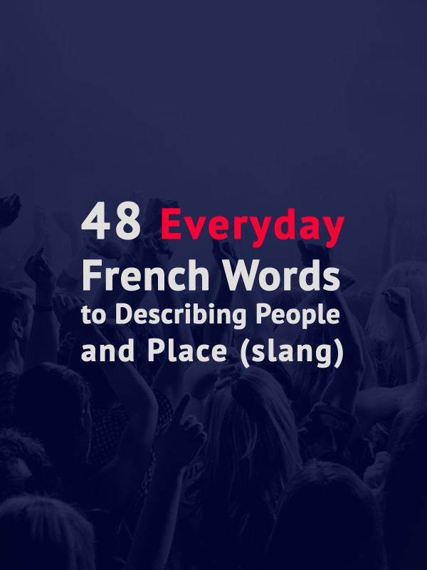 48 Everyday French Words to Describing People and Place (slang)