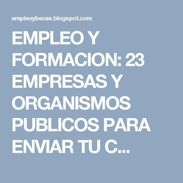 EMPLEO Y FORMACION: 23 EMPRESAS Y ORGANISMOS PUBLICOS PARA ENVIAR TU C...