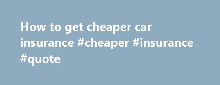 How to get cheaper car insurance #cheaper #insurance #quote http://income.nef2.com/how-to-get-cheaper-car-insurance-cheaper-insurance-quote/  # Car Insurance Money-Saving Tips With daily car journeys a necessity for many families, it's likely there are few of us who could seriously consider life without our own motor. But when your car insurance renewal quote arrives on your doormat, you could be forgiven for thinking again… Perhaps even for hunting out your local bus timetable. Auto…