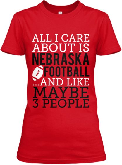 ALL I CARE ABOUT IS NEBRASKA FOOTBALL ...AND LIKE MAYBE 3 PEOPLE