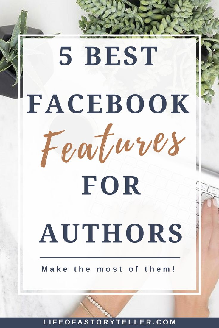 5 BEST FACEBOOK FEATURES FOR AUTHORS | Life Of A Storyteller
