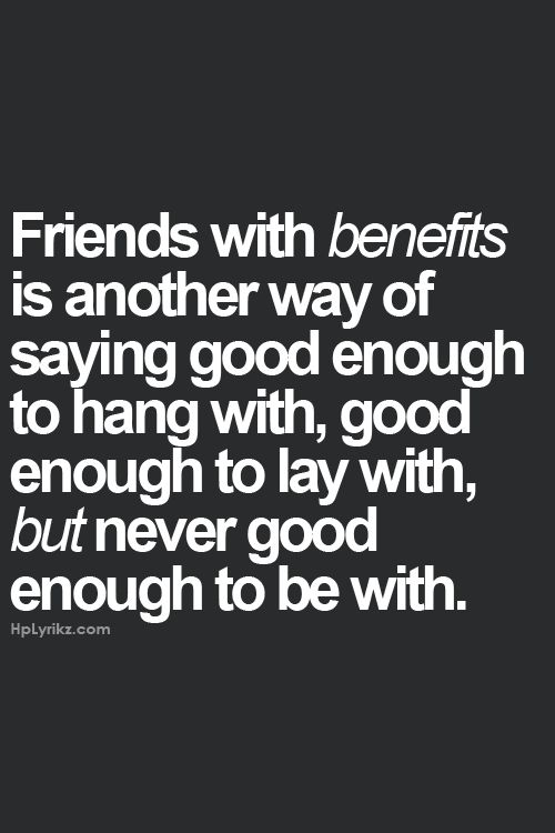 I will never be your friend with benefits your not going to treat
