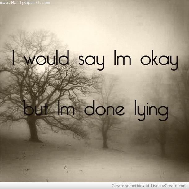 Download I Am Ok But I Am Done Lying   Love And Hurt Quotes For Your