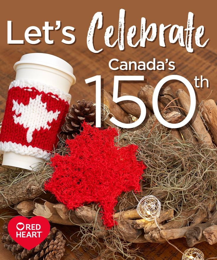 Let's celebrate Canada's 150th! -- July 1st may mark Canada's 150th Birthday, but Canadians are celebrating all year! As Canada celebrates 150 years of Confederation events and activities are being planned all over the country. We love celebrations at Red Heart so we created some fabulous free patterns to celebrate with our Canadian friends.