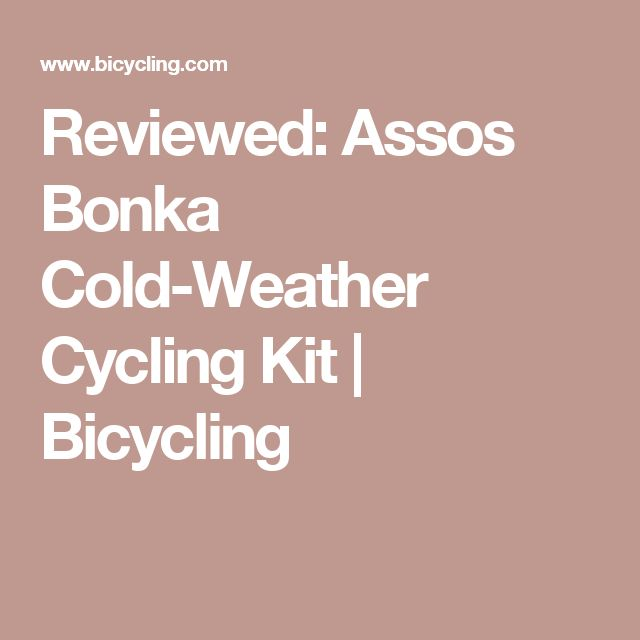 Reviewed: Assos Bonka Cold-Weather Cycling Kit | Bicycling