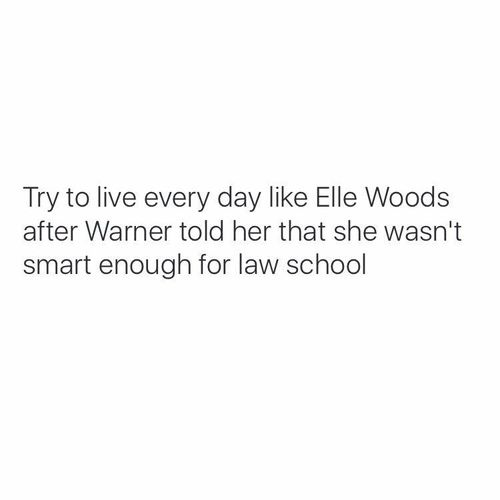 Legally blonde is actually super inspiring for me. Just seeing Elle work hard and prove everybody wrong it just awesome