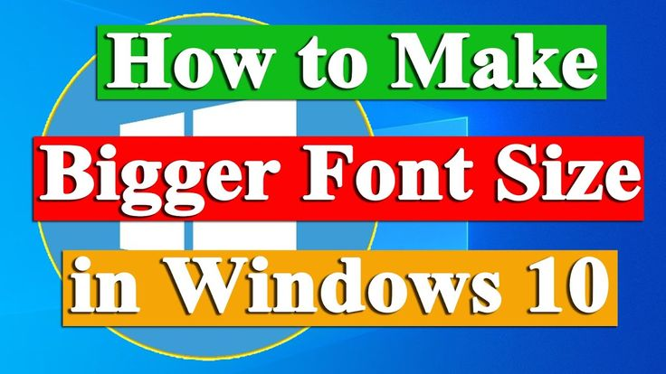How to make a bigger font size in windows 10 how to fix