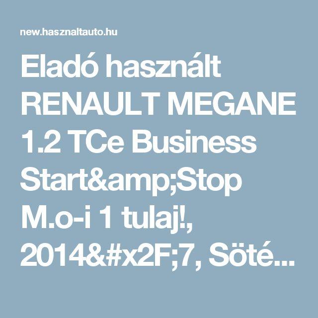 Eladó használt RENAULT MEGANE 1.2 TCe Business Start&Stop M.o-i 1 tulaj!, 2014/7, Sötétszürke (metál) színű - Használtautó.hu