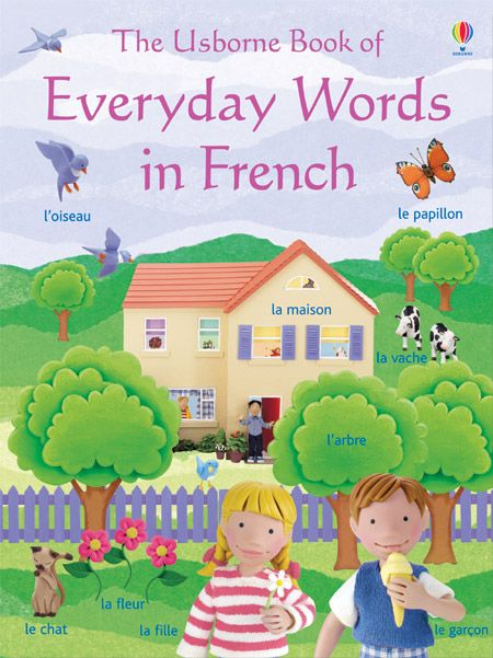 Everyday Words in French  Now with fabulous new covers, Usborne's Everyday Words books help readers learn, revise and enrich their vocabulary Excellent for young children learning to read, or speak another language, these enchanting picture word books feature thousands of Jo Litchfield's miniature hand-modelled characters and objects Includes a dictionary, vocabulary-builder and spelling and pronunciation guides