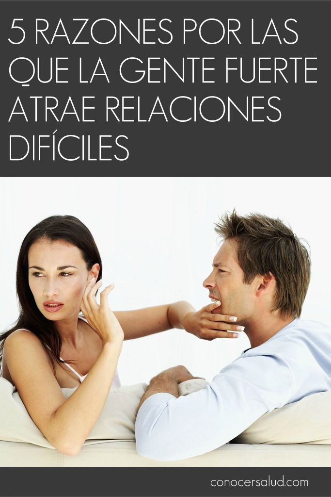 5 razones por las que la gente fuerte atrae relaciones difíciles #salud