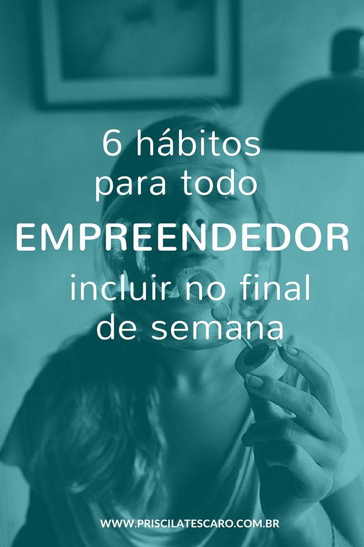 Final de semana nem sempre é sinal de descanso para os empreendedores. Aproveite esses dois dias de ritmo mais lento para colocar esses 6 hábitos em prática e dar um gás na sua carreira empreendedora! #empreendedor #empreendedorismo #entrepeneur