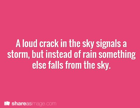 Prompt -- a loud crack in the sky signals a storm, but instead of rain something else falls from the sky