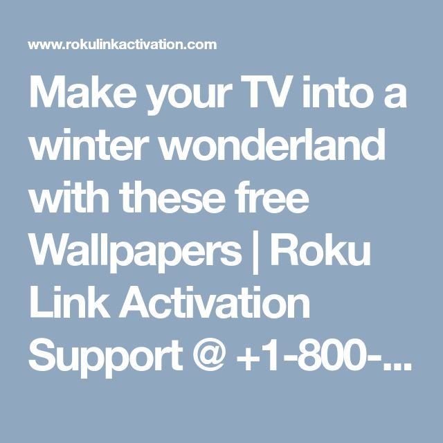 Make your TV into a winter wonderland with these free Wallpapers | Roku Link Activation Support @ +1-800-723-9492