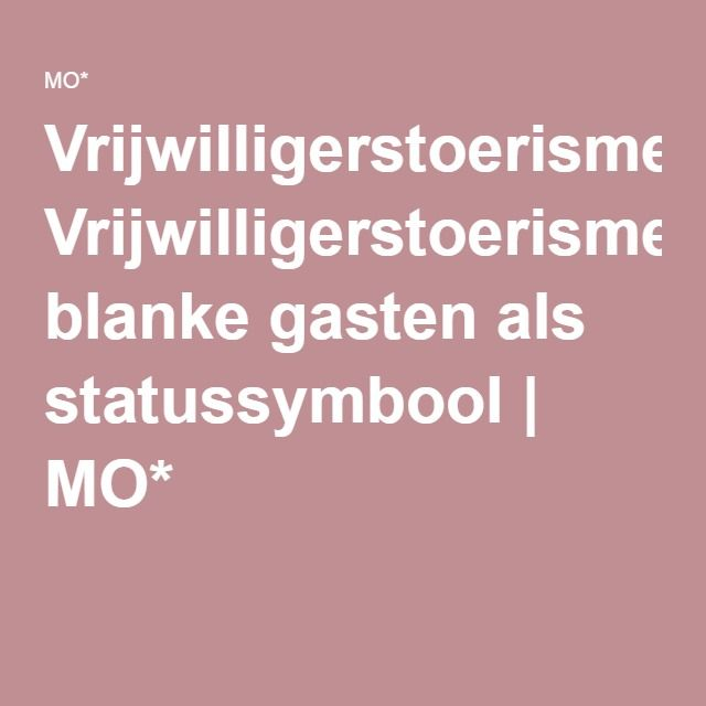 Vrijwilligerstoerisme: blanke gasten als statussymbool | MO*
