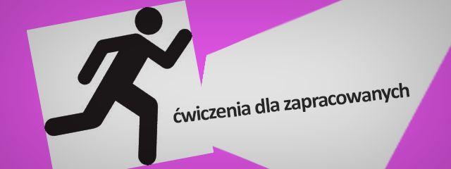 Ćwiczenia dla zapracowanych | Zdrowe życie, odżywianie, ćwiczenia - codzienniefit.pl