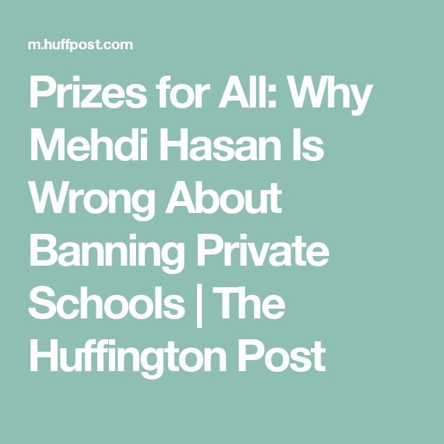 Prizes for All: Why Mehdi Hasan Is Wrong About Banning Private Schools | The Huffington Post