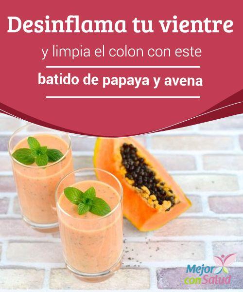 Desinflama tu vientre y limpia el colon con este batido de papaya y avena El batido de papaya y avena es una bebida saludable que te ayudará a limpiar el colon y desinflamar el vientre. Anímate a prepararlo en casa.