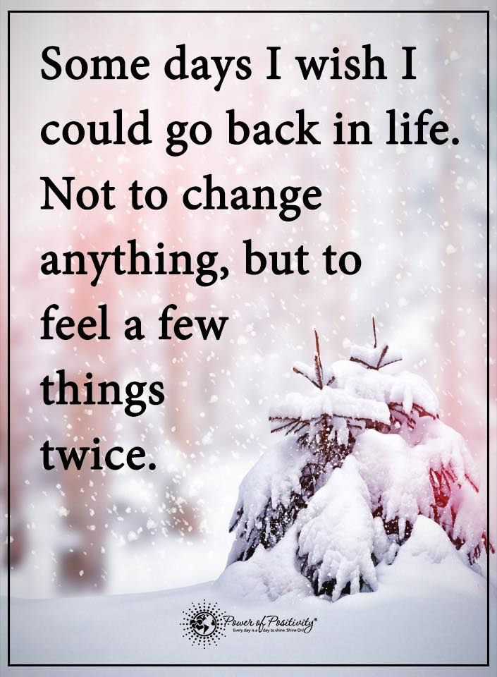 Good Advice Quotes: Some Days I Wish I Could Go Back In Life. Not To Change