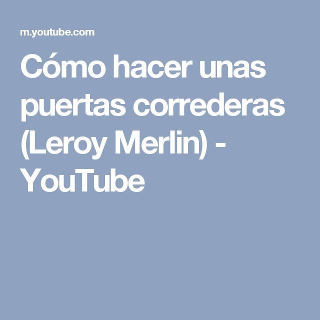 Cómo hacer unas puertas correderas (Leroy Merlin) - YouTube