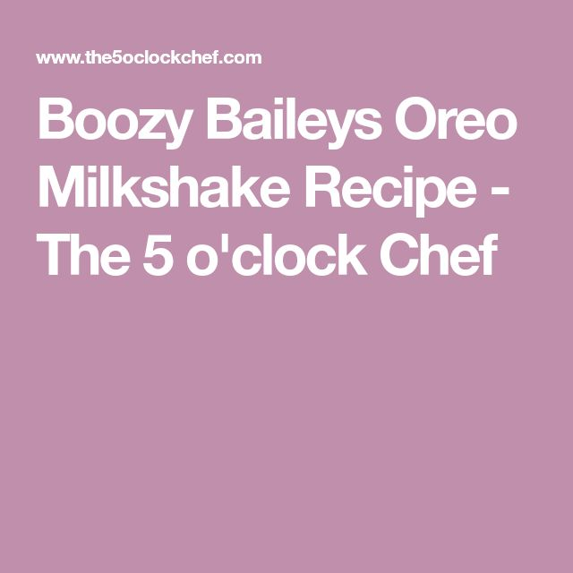 Boozy Baileys Oreo Milkshake Recipe - The 5 o'clock Chef